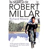 In Search of Robert Millar: Unravelling the Mystery Surrounding Britain's Most Successful Tour De France Cyclistby Richard Moore