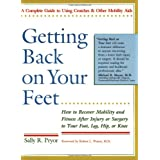 Getting Back on Your Feet: How to Recover Mobility and Fitness After Injury or Surgery to Your Foot, Leg, Hip, or Knee ~ Sally R. Pryor