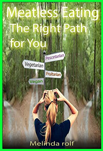 Meatless Eating: The Right Path For You. Everything You Need to Know About the Vegetarian and Vegan Lifestyle: Inludes Vegetarian and Vegan Menus to Get You Started (The Home Life Series Book 13) by Melinda Rolf
