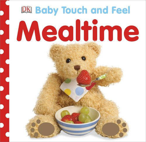 Baby Touch And Feel: Mealtime (Baby Touch & Feel) front-767750
