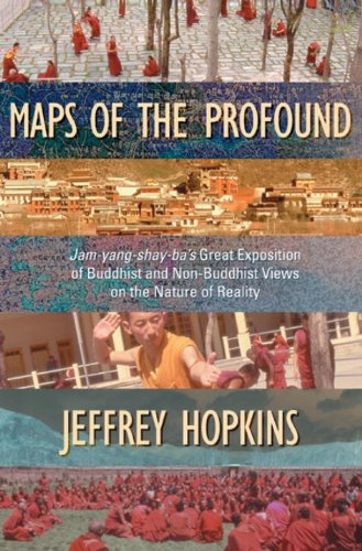 Maps Of The Profound: Jam-Yang-Shay-Ba's Great Exposition Of Buddhist And Non-Buddhist Views On The Nature Of Reality
