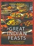 Great Indian Feasts: 150 Wonderful, Simple Recipes for Every Festive Occasion (184454141X) by Baljekar, Mridula