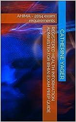 Registered Health Information Administrator (RHIA) Exam Prep Guide: AHIMA - 2014 exam requirements (English Edition)