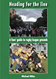 Heading for the Line: A Fans Guide to Rugby League Grounds