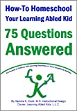 How-To Homeschool Your Learning Abled Kid: 75 Questions Answered For Parents of Children with Learning Disabilities or Twice Exceptional Abilities (Learning Abled Kids Guidebooks)