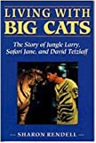 Living With Big Cats: The Story of Jungle Larry, Safari Jane, and David Tetzlaff [Paperback]