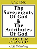 The Sovereignty of God & The Attributes of God (Double Classic Series)