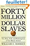 Forty Million Dollar Slaves: The Rise...