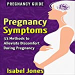 Pregnancy Symptoms: 53 Methods to Alleviate Discomfort During Pregnancy | Isabel Jones