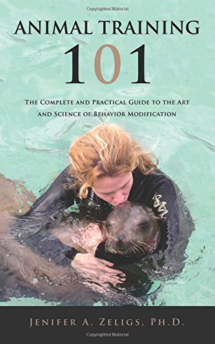 Animal Training 101: The Complete and Practical Guide to the Art and Science of Behavior Modification PDF
