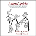 Animal Spirits: How Human Psychology Drives the Economy, and Why It Matters for Global Capitalism | George A. Akerlof,Robert J. Shiller
