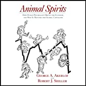 Animal Spirits: How Human Psychology Drives the Economy, and Why It Matters for Global Capitalism | [George A. Akerlof, Robert J. Shiller]