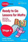 img - for Ready to Go Lessons for Mathematics, Stage 6: A Lesson Plan for Teachers (Cambridge Primary) book / textbook / text book