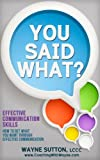 img - for You Said What? Effective Communication Skills book / textbook / text book