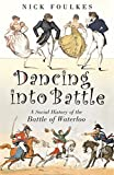Dancing into Battle: A Social History of the Battle of Waterloo (0753822172) by Foulkes, Nick