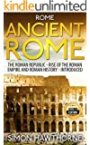 Rome: Ancient Rome - The Roman Republic, Rise of the Roman Empire and Roman History - Presented - 2nd Edition