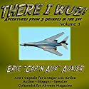 There I Wuz!: Adventures from 3 Decades in the Sky, Volume 3 Audiobook by Eric Auxier Narrated by Thomas Block