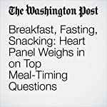 Breakfast, Fasting, Snacking: Heart Panel Weighs in on Top Meal-Timing Questions | Amby Burfoot