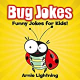 Bug Jokes for Kids! (Excellent for Early & Beginner Readers): Funny Jokes and Cute & Colorful Illustrations (Funny Jokes for Kids)