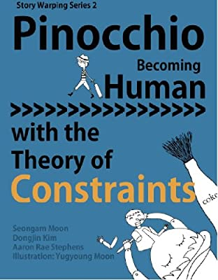 Pinocchio Becoming Human with the Theory of Constraints (Story Warping Book 2)