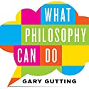 What Philosophy Can Do Audiobook by Gary Gutting Narrated by Kevin Pariseau