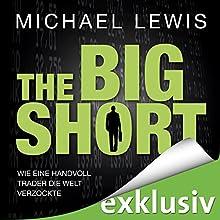 The Big Short: Wie eine Handvoll Trader die Welt verzockte Hörbuch von Michael Lewis Gesprochen von: David Nathan