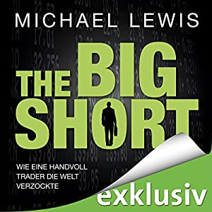 The Big Short: Wie eine Handvoll Trader die Welt verzockte Hörbuch