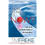 How Long is Now?: How to be Spiritually Awake in the Real Worldby Timothy Freke
