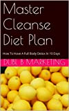 Master Cleanse Diet Plan: How To Have A Full Body Detox In 10 Days