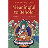 Meaningful to Behold: Becoming a Friend of the World ~ Geshe Kelsang Gyatso