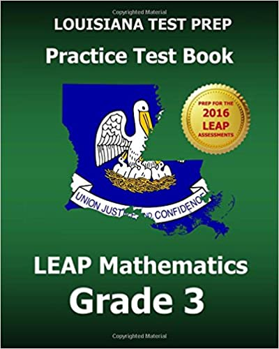 LOUISIANA TEST PREP Practice Test Book LEAP Mathematics Grade 3: Preparation for the LEAP Mathematics Assessment