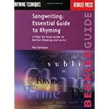 Songwriting: Essential Guide to Rhyming: A Step-by-Step Guide to Better Rhyming and Lyrics (Songwriting Guides) ~ Pat Pattison