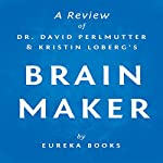 Brain Maker by Dr. David Perlmutter and Kristin Loberg: A Review: The Power of Gut Microbes to Heal and Protect Your Brain - for Life | Eureka Books