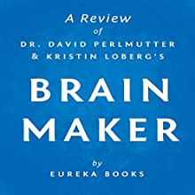 Brain Maker by Dr. David Perlmutter and Kristin Loberg: A Review: The Power of Gut Microbes to Heal and Protect Your Brain - for Life | Livre audio Auteur(s) :  Eureka Books Narrateur(s) : David Otey