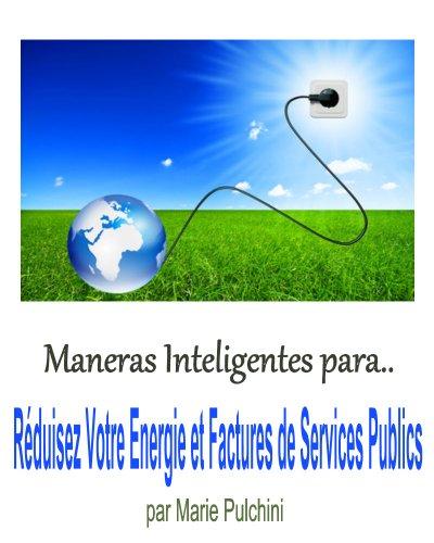 Couverture du livre Façons Intelligentes Pour Réduire Votre Energie et Factures de Services Publics Livre (illus)