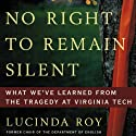 No Right to Remain Silent: What We've Learned from the Tragedy at Virginia Tech Audiobook by Lucinda Roy Narrated by Lucinda Roy