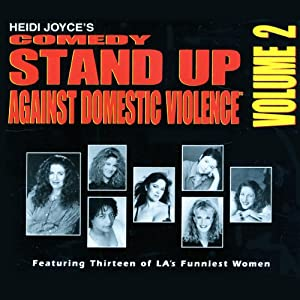 Heidi Joyce's Comedy Stand-Up Against Domestic Violence, Volume 2 | [Heidi Joyce, Hellura Lyle, Lisa Goich]