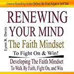 Renewing Your Mind the Faith Mindset to Fight on and Win: Now Faith Is the Substance of Your Victory | Lynn Davis