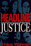 img - for Headline Justice: Inside the Courtroom Dramas That Make History by Theo Wilson (1996-11-02) book / textbook / text book