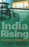 Oliver Balch India Rising: Tales from a Changing Nation
