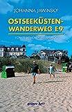 Ostseeküstenwanderweg E9: Auf dem europäischen Fernwanderweg E9 von Travemünde bis Ahlbeck. Mit Kartenteil.