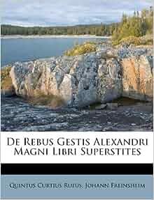 De Rebus Gestis Alexandri Magni Libri Superstites (French Edition ...