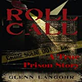 Roll Call, A True Crime Prison Story of Corruption and Redemption ( Roll Call Volume 1 ) (English Edition)di Glenn Langohr
