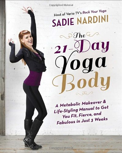 The 21-Day Yoga Body: A Metabolic Makeover And Life-Styling Manual To Get You Fit, Fierce, And Fabulous In Just 3 Weeks front-556424