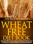 Wheat Free Diet Book: Essential Wheat...