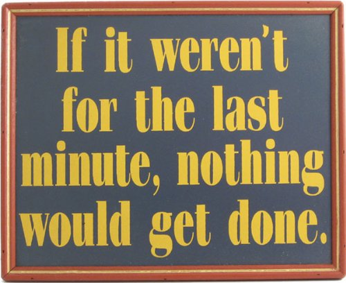 If It Weren't For Last Minute, Nothing Would Get Done Wooden Sign