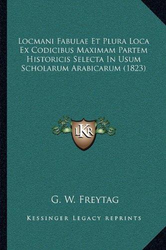 Locmani Fabulae Et Plura Loca Ex Codicibus Maximam Partem Historicis Selecta in Usum Scholarum Arabicarum (1823)