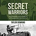 Secret Warriors: Key Scientists, Code Breakers, and Propagandists of the Great War (       UNABRIDGED) by Taylor Downing Narrated by Derek Perkins
