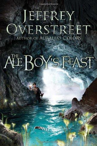 The Ale Boy's Feast: A Novel (The Auralia Thread), Jeffrey Overstreet