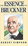 The Essence of Bruckner: An Essay Towards the Understanding of His Music (A Gollancz paperback)